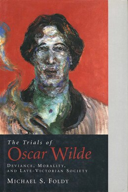 Book The Trials of Oscar Wilde: Deviance, Morality, and Late-Victorian Society by Michael S. Foldy
