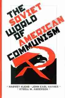 The Soviet World of American Communism by Harvey Klehr