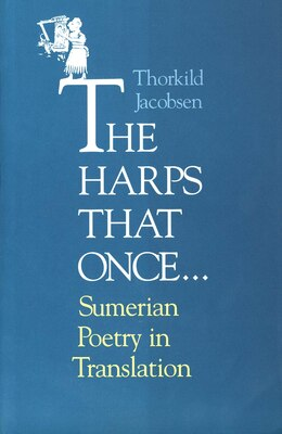 Book The Harps That Once...: Sumerian Poetry in Translation by Thorkild Jacobsen