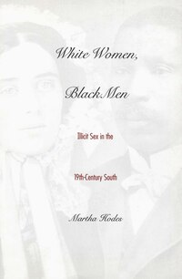 White Women, Black Men: Illicit Sex in the Nineteenth-Century South