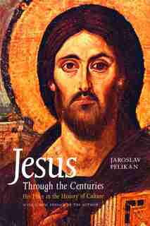 Jesus Through the Centuries: His Place in the History of Culture by Jaroslav Pelikan