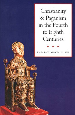 Book Christianity and Paganism in the Fourth to Eighth Centuries by Ramsay Macmullen