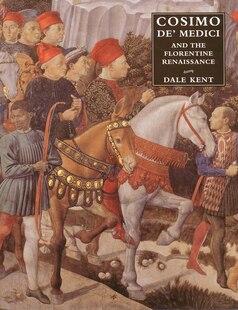 Cosimo de` Medici and the Florentine Renaissance: The Patron`s Oeuvre