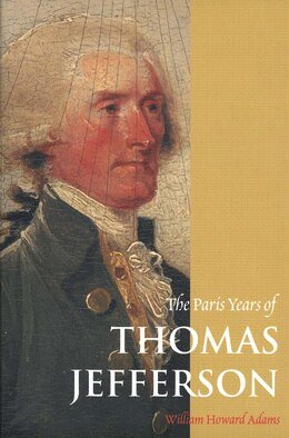 Book The Paris Years of Thomas Jefferson by William Howard Adams