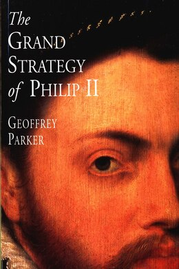 Book The Grand Strategy of Philip II by Geoffrey Parker