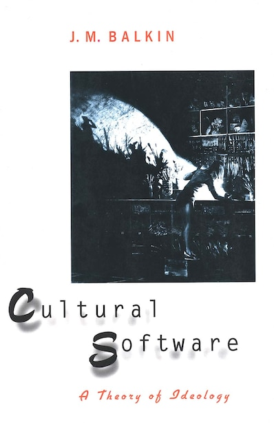 Cultural Software: A Theory of Ideology by J. M. Balkin