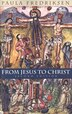 From Jesus to Christ: The Origins of the New Testament Images of Christ, Second Edition by Paula Fredriksen