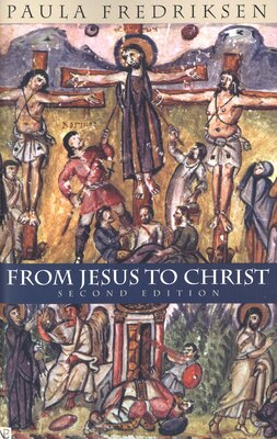 Book From Jesus to Christ: The Origins of the New Testament Images of Christ, Second Edition by Paula Fredriksen