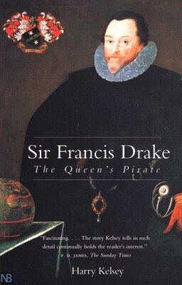 Book Sir Francis Drake: The Queen`s Pirate by Harry Kelsey