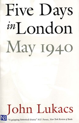 Book Five Days In London, May 1940: May-40 by John Lukacs