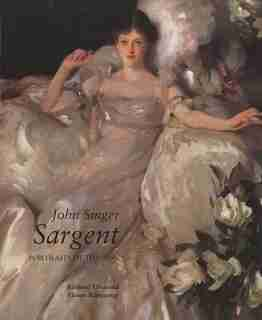John Singer Sargent: Portraits of the 1890s; Complete Paintings: Volume II by Richard Ormond