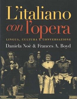 Book L`italiano con l`opera: Lingua, cultura e conversazione by Daniela Noe