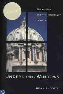 Under His Very Windows: The Vatican and the Holocaust in Italy by Susan Zuccotti
