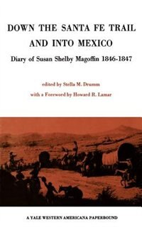 Down The Santa Fe Trail And Into Mexico: Diary Of Susan Shelby Magoffin 1846-1847 by Stella M. Drumm