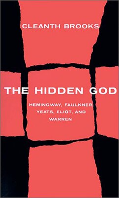 Book The Hidden God: Studies in Hemingway, Faulkner, Yeats, Eliot, and Warren by Cleanth Brooks