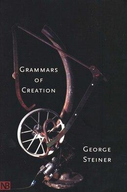 Book Grammars of Creation by GEORGE STEINER