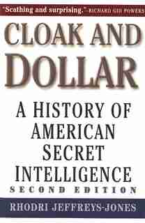 Cloak and Dollar: A History of American Secret Intelligence by Rhodri Jeffreys-Jones