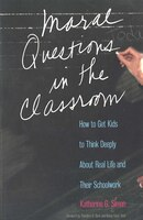 Moral Questions in the Classroom: How to Get Kids to Think Deeply About Real Life and Their…