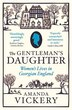 The Gentleman's Daughter: Women`s Lives in Georgian England by Amanda Vickery