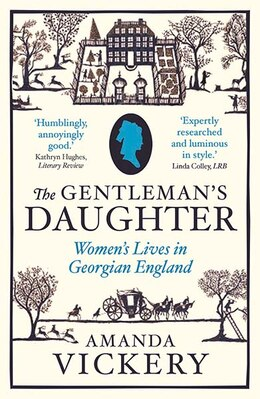 Book The Gentleman's Daughter: Women`s Lives in Georgian England by Amanda Vickery