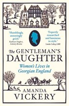The Gentleman's Daughter: Women`s Lives in Georgian England