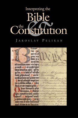 Book Interpreting The Bible And The Constitution by Jaroslav Pelikan