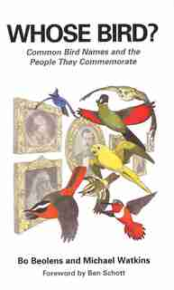 Whose Bird?: Common Bird Names and the People They Commemorate by Bo Beolens