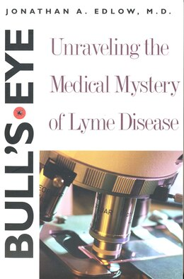 Book Bull?s-eye: Unraveling the Medical Mystery of Lyme Disease, Second Edition by Jonathan A. Edlow