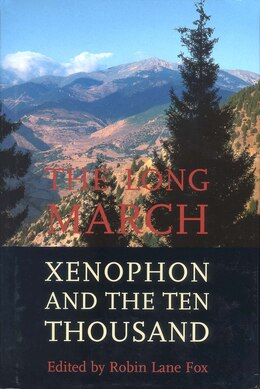 Book The Long March: Xenophon And The Ten Thousand by Robin Lane Fox