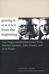 Getting It Wrong From The Beginning: Our Progressivist Inheritance From Herbert Spencer, John Dewey…