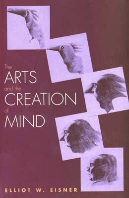 Book The Arts And The Creation Of Mind by Elliot W. Eisner