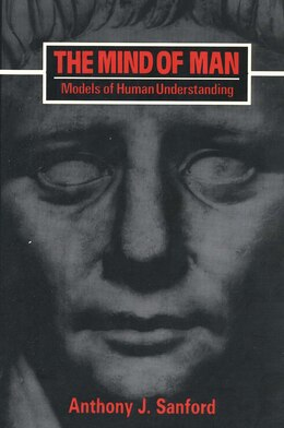 Book The Mind of Man: Models of Human Understanding by Anthony J. Sanford