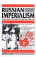 Russian Imperialism: The Interaction Of Domestic And Foreign Policy, 1860?1914