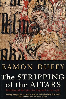 Book The Stripping of the Altars: Traditional Religion In England, 1400?1580, Second Edition by Eamon Duffy