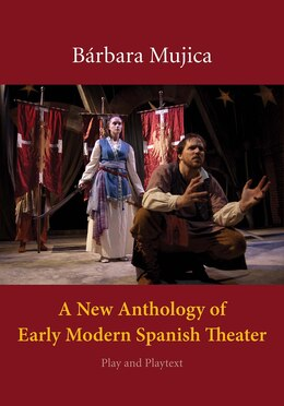Book A New Anthology of Early Modern Spanish Theater: Play and Playtext by Bárbara Mujica