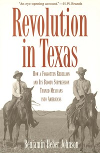 Revolution in Texas: How a Forgotten Rebellion and Its Bloody Suppression Turned Mexicans into…