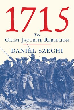 Book 1715: The Great Jacobite Rebellion by Daniel Szechi