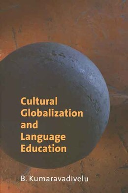 Book Cultural Globalization and Language Education by B. Kumaravadivelu