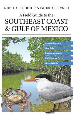 Book A Field Guide to the Southeast Coast & Gulf of Mexico: Coastal Habitats, Seabirds, Marine Mammals… by Noble S. Proctor