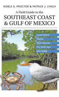 A Field Guide to the Southeast Coast & Gulf of Mexico: Coastal Habitats, Seabirds, Marine Mammals…