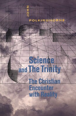 Book Science and the Trinity: The Christian Encounter with Reality by John Polkinghorne