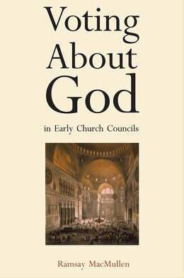 Book Voting About God in Early Church Councils by Ramsay Macmullen