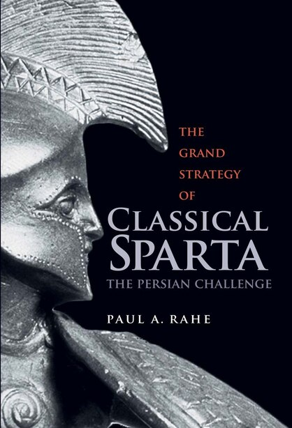 The Grand Strategy Of Classical Sparta: The Persian Challenge by Paul Anthony Rahe