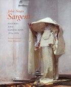 John Singer Sargent: Figures and Landscapes, 1874-1882; Complete Paintings: Volume IV