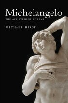 Michelangelo: The Achievement of Fame, 1475-1534