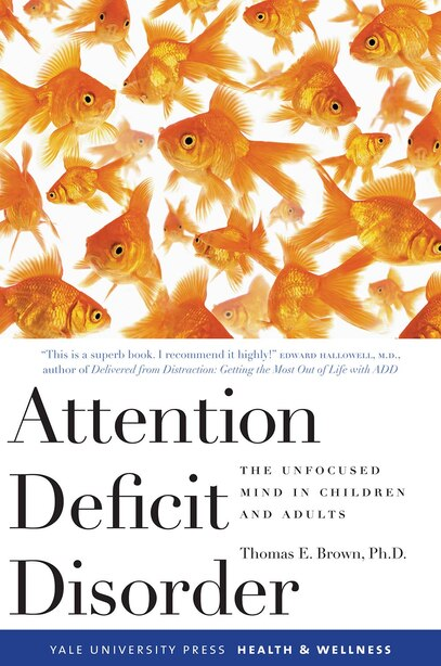 Attention Deficit Disorder: The Unfocused Mind In Children And Adults by Thomas Brown