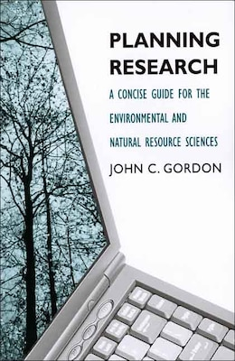 Book Planning Research: A Concise Guide for the Environmental and Natural Resource Sciences by John C. Gordon