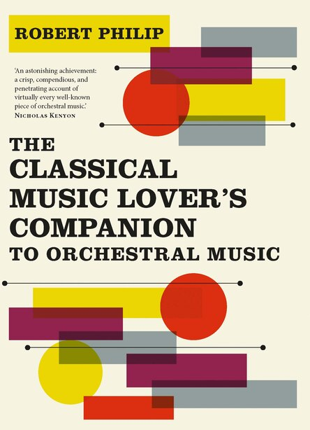 The Classical Music Lover's Companion To Orchestral Music: Orchestral Music, 1700-1950 by Robert Philip