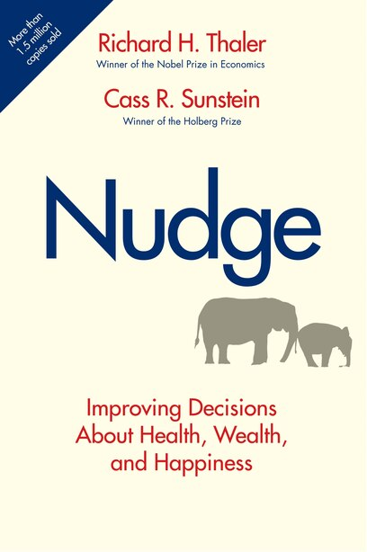 Nudge: Improving Decisions About Health, Wealth, and Happiness by Richard H. Thaler