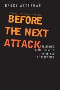 Book Before the Next Attack: Preserving Civil Liberties in an Age of Terrorism by Bruce Ackerman